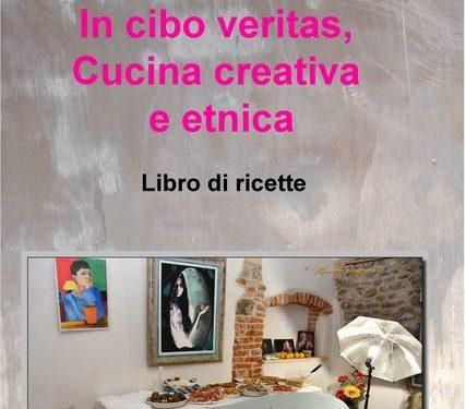 """Libro di ricette """"IN CIBO VERITAS, CUCINA CREATIVA E ETNICA"""""""